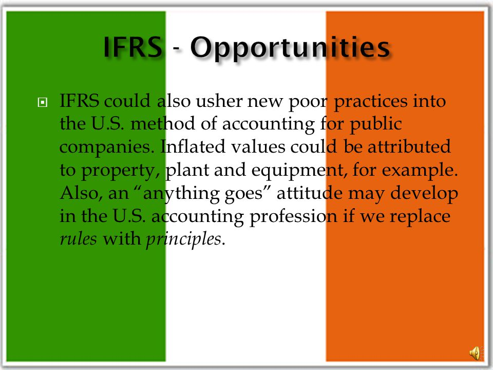 Global adherence to a single set of accounting principles is clearly worthwhile, if not necessary. IFRS has the potential to wipe away poor U.S. pract