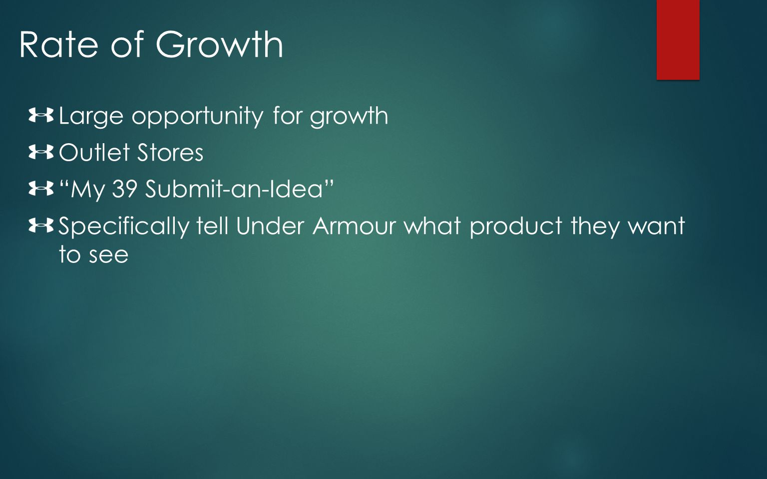 Rate of Growth Large opportunity for growth Outlet Stores My 39 Submit-an-Idea Specifically tell Under Armour what product they want to see
