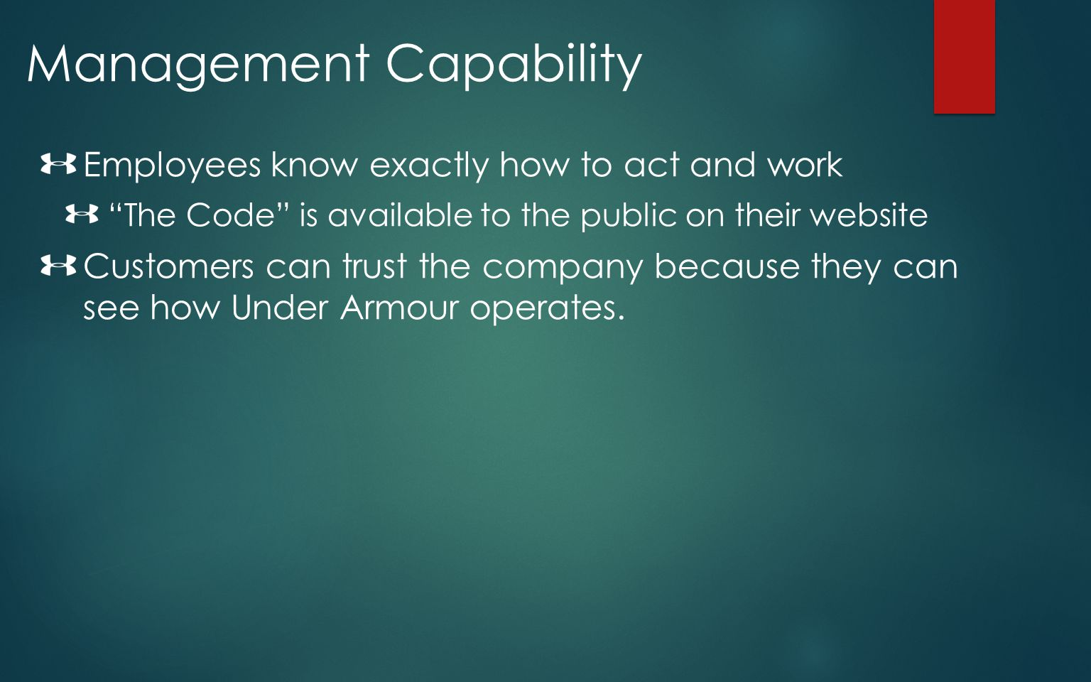 Management Capability Employees know exactly how to act and work The Code is available to the public on their website Customers can trust the company
