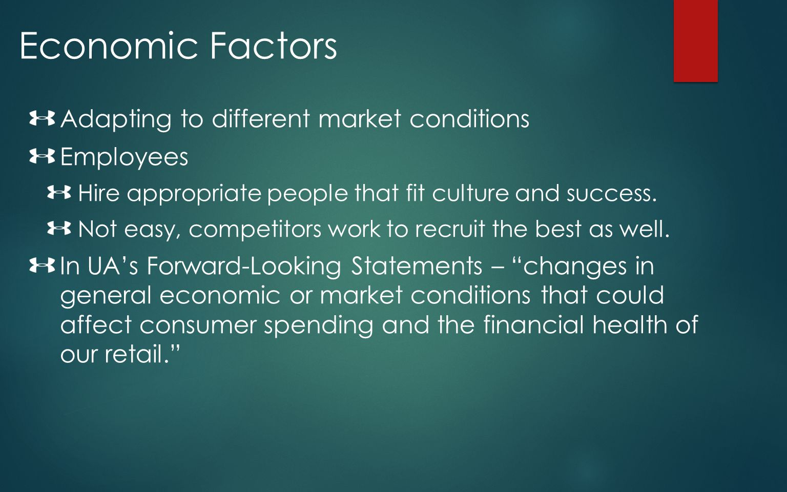 Economic Factors Adapting to different market conditions Employees Hire appropriate people that fit culture and success. Not easy, competitors work to
