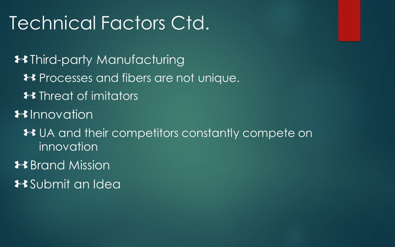 Technical Factors Ctd. Third-party Manufacturing Processes and fibers are not unique. Threat of imitators Innovation UA and their competitors constant
