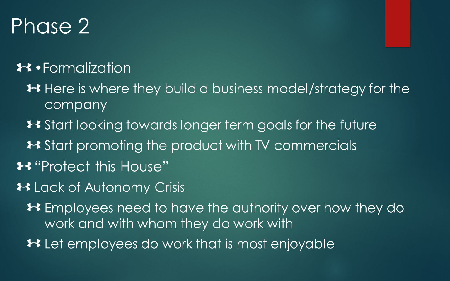 Phase 2 Formalization Here is where they build a business model/strategy for the company Start looking towards longer term goals for the future Start