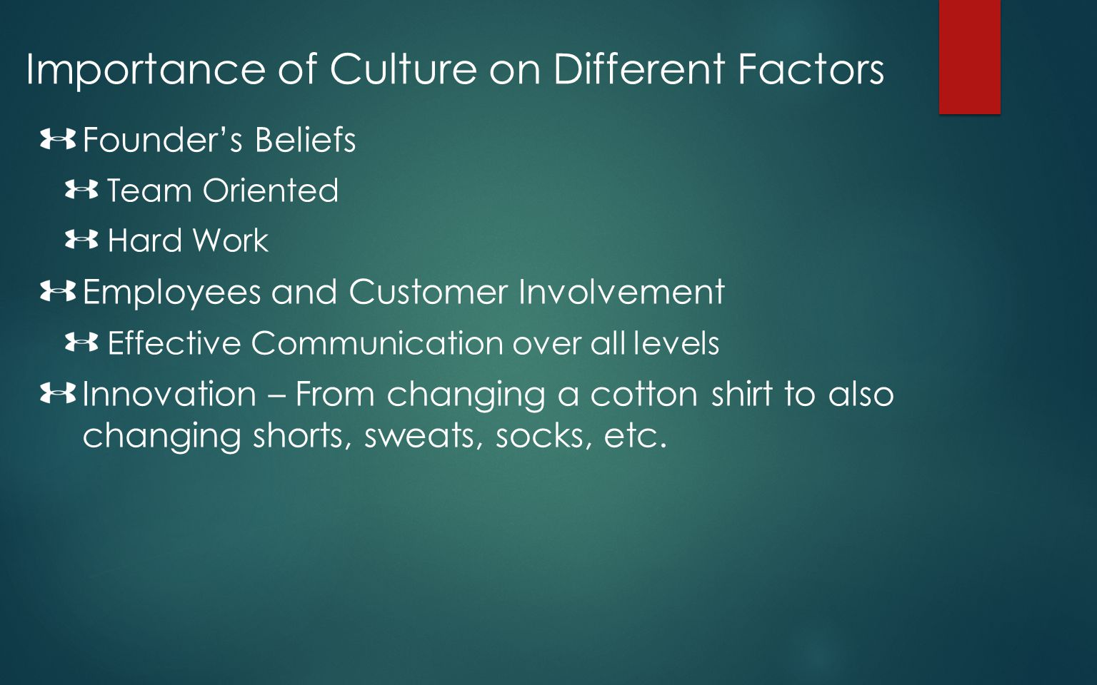 Importance of Culture on Different Factors Founders Beliefs Team Oriented Hard Work Employees and Customer Involvement Effective Communication over al