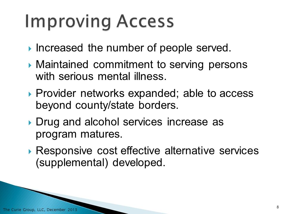 Increased the number of people served. Maintained commitment to serving persons with serious mental illness. Provider networks expanded; able to acces