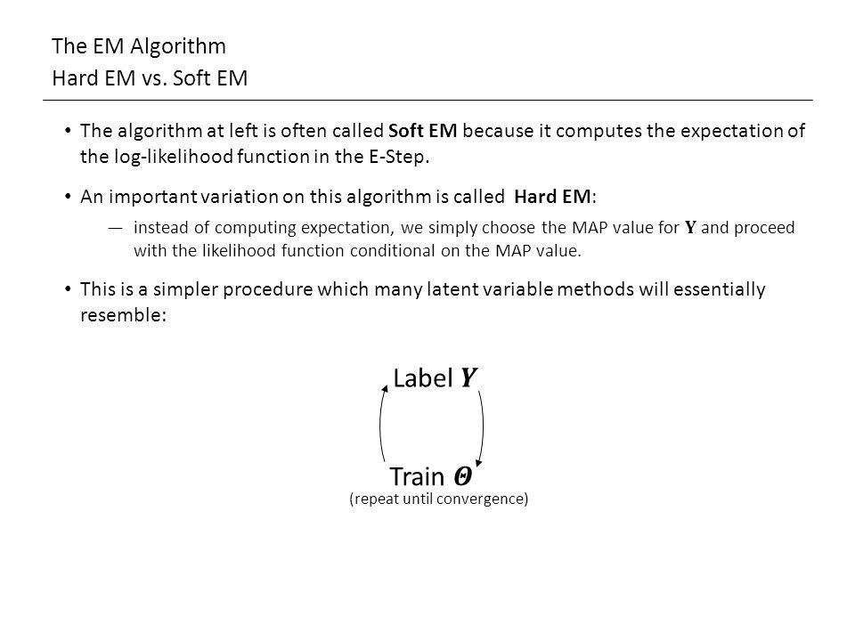 The EM Algorithm Hard EM vs. Soft EM (repeat until convergence)