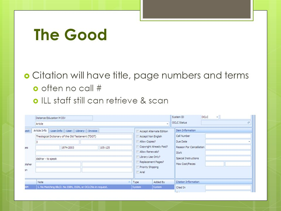 The Good Citation will have title, page numbers and terms often no call # ILL staff still can retrieve & scan