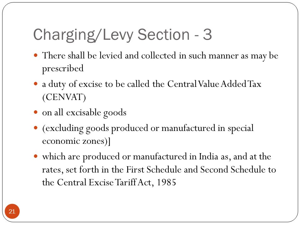 Charging/Levy Section - 3 There shall be levied and collected in such manner as may be prescribed a duty of excise to be called the Central Value Adde