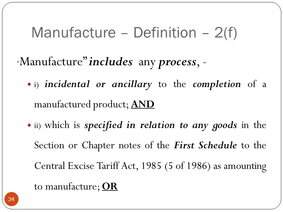 Manufacture includes any process, - i) incidental or ancillary to the completion of a manufactured product; AND ii) which is specified in relation to