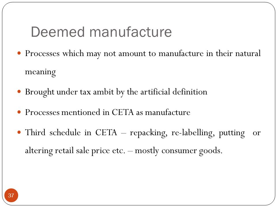 Processes which may not amount to manufacture in their natural meaning Brought under tax ambit by the artificial definition Processes mentioned in CET