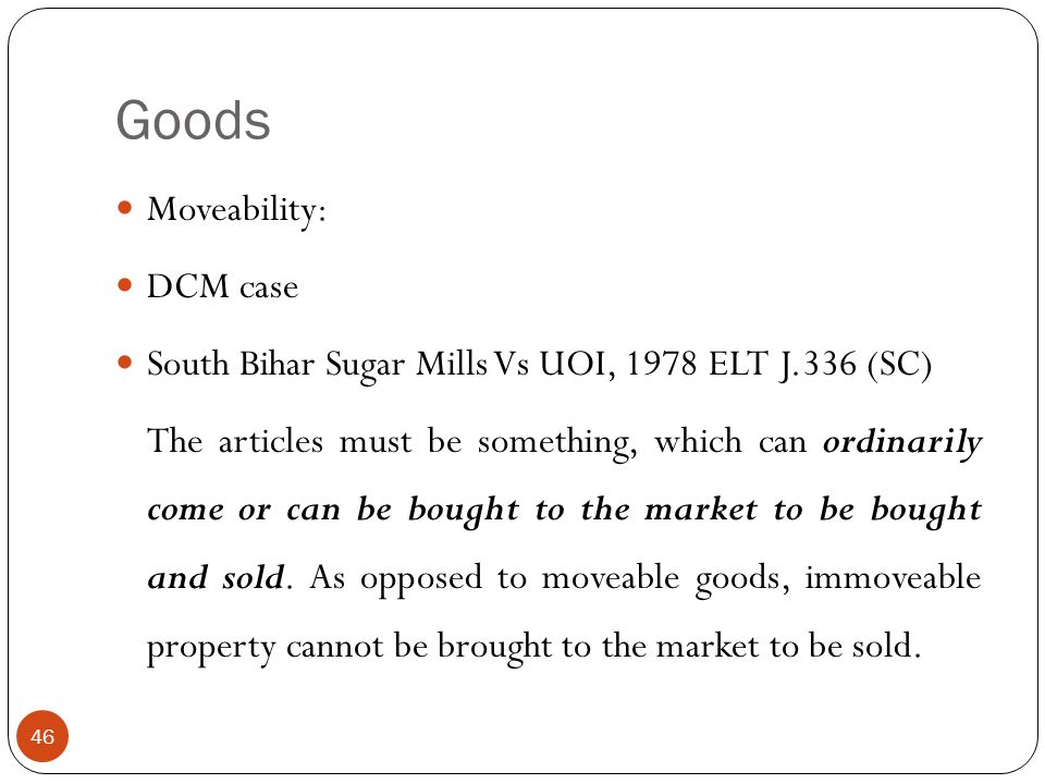 Moveability: DCM case South Bihar Sugar Mills Vs UOI, 1978 ELT J.336 (SC) The articles must be something, which can ordinarily come or can be bought t