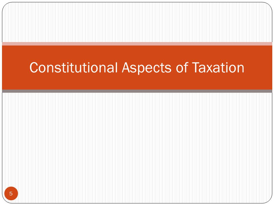 Constitutional Aspects of Taxation 5