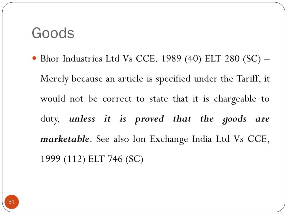 Bhor Industries Ltd Vs CCE, 1989 (40) ELT 280 (SC) – Merely because an article is specified under the Tariff, it would not be correct to state that it