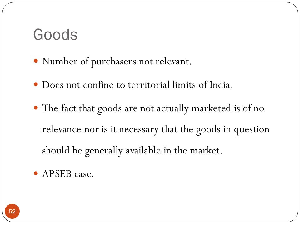 Number of purchasers not relevant. Does not confine to territorial limits of India. The fact that goods are not actually marketed is of no relevance n
