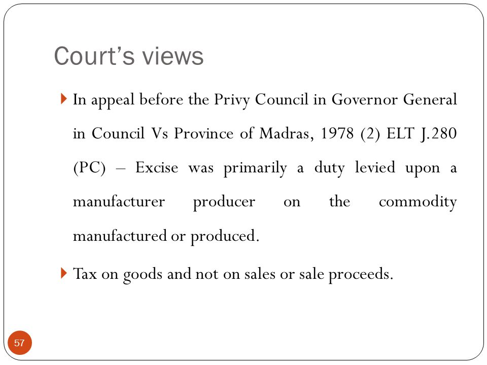 In appeal before the Privy Council in Governor General in Council Vs Province of Madras, 1978 (2) ELT J.280 (PC) – Excise was primarily a duty levied