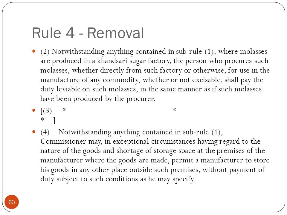 Rule 4 - Removal (2) Notwithstanding anything contained in sub-rule (1), where molasses are produced in a khandsari sugar factory, the person who proc