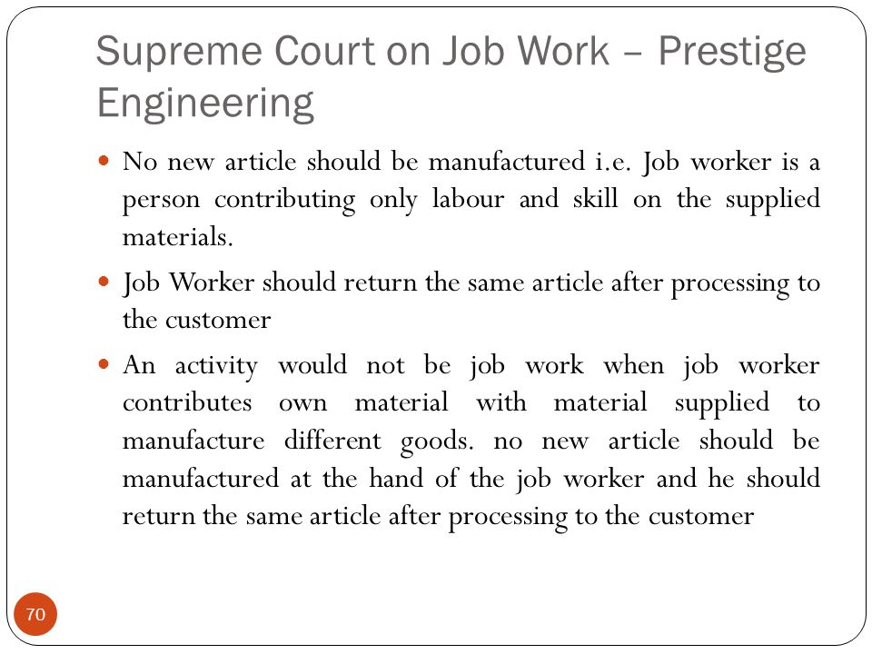 Supreme Court on Job Work – Prestige Engineering No new article should be manufactured i.e. Job worker is a person contributing only labour and skill