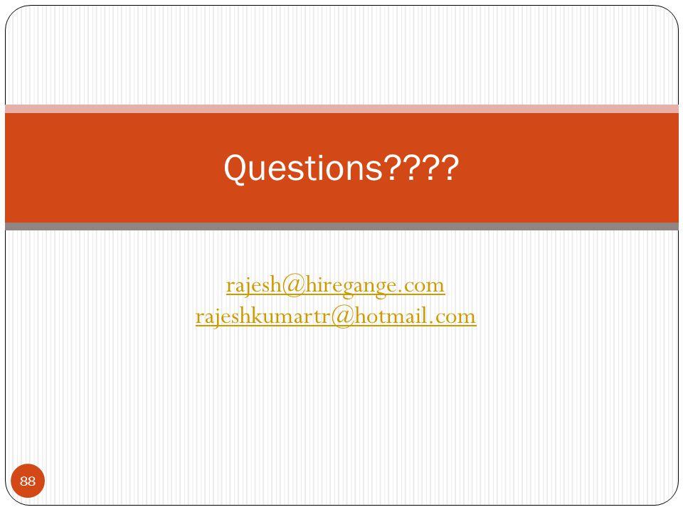 rajesh@hiregange.com rajeshkumartr@hotmail.com Questions???? 88
