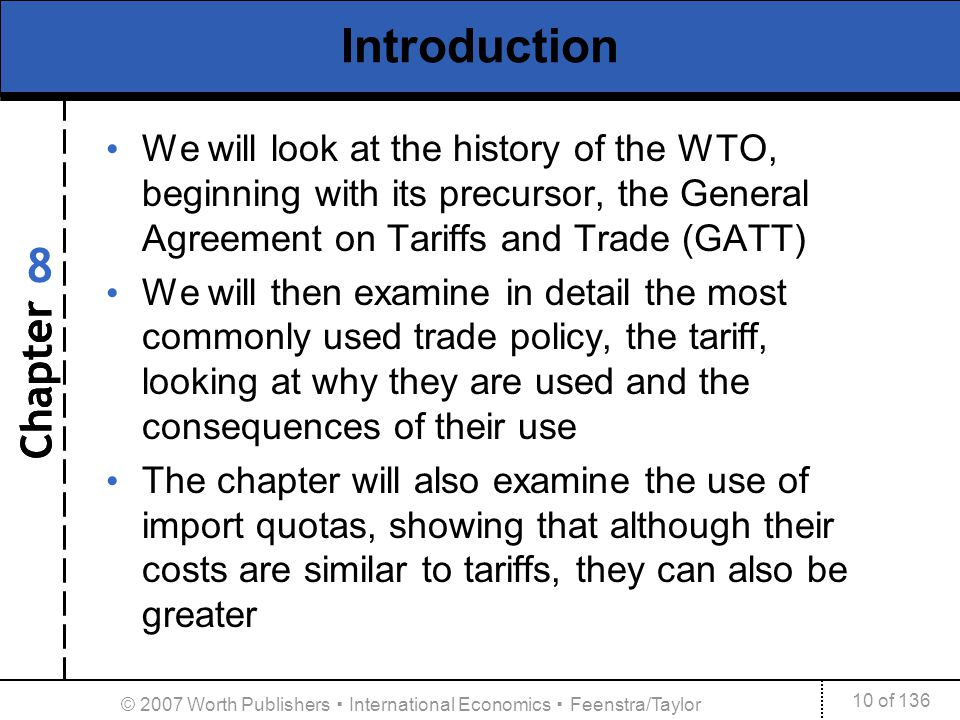 Chapter 10 of 136 8 © 2007 Worth Publishers International Economics Feenstra/Taylor Introduction We will look at the history of the WTO, beginning wit