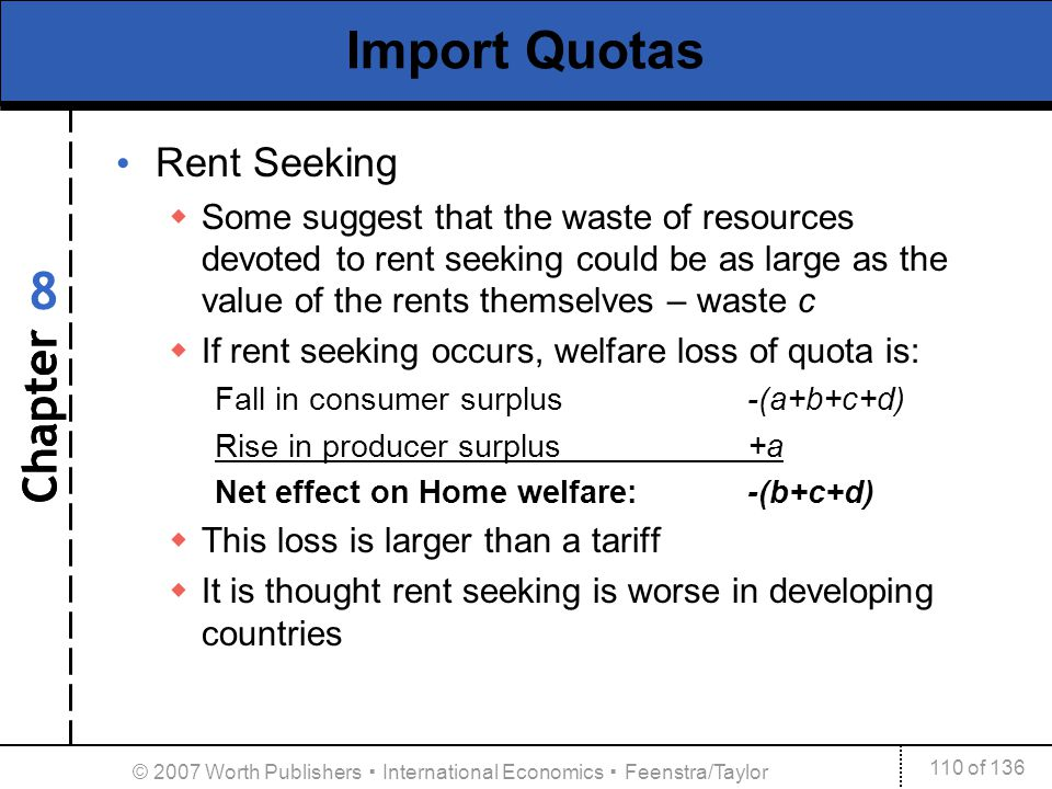 Chapter 110 of 136 8 © 2007 Worth Publishers International Economics Feenstra/Taylor Import Quotas Rent Seeking Some suggest that the waste of resourc