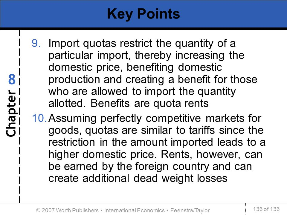 Chapter 136 of 136 8 © 2007 Worth Publishers International Economics Feenstra/Taylor Key Points 9.Import quotas restrict the quantity of a particular