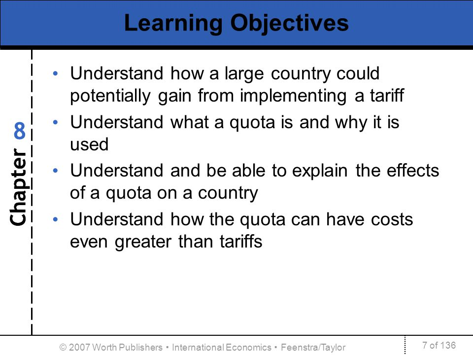 Chapter 7 of 136 8 © 2007 Worth Publishers International Economics Feenstra/Taylor Learning Objectives Understand how a large country could potentiall