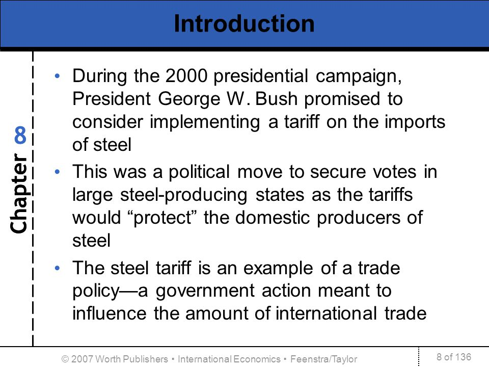 Chapter 8 of 136 8 © 2007 Worth Publishers International Economics Feenstra/Taylor Introduction During the 2000 presidential campaign, President Georg