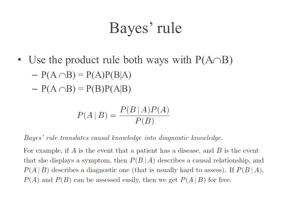 Bayes rule Use the product rule both ways with P(A B) – P(A B) = P(A)P(B|A) – P(A B) = P(B)P(A|B)