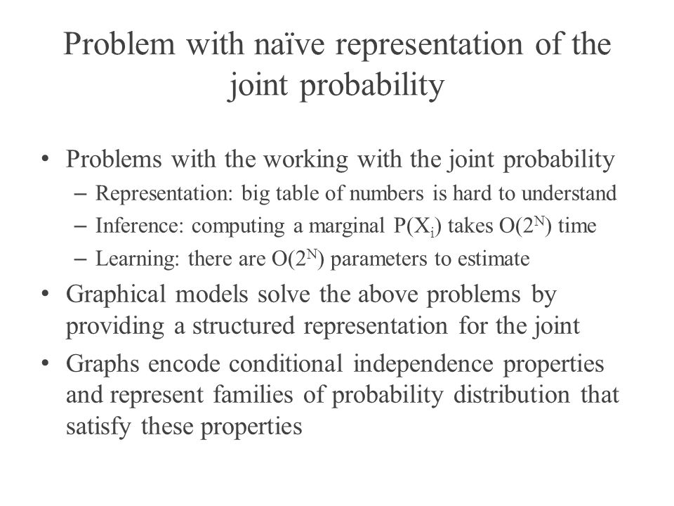 Problem with naïve representation of the joint probability Problems with the working with the joint probability – Representation: big table of numbers