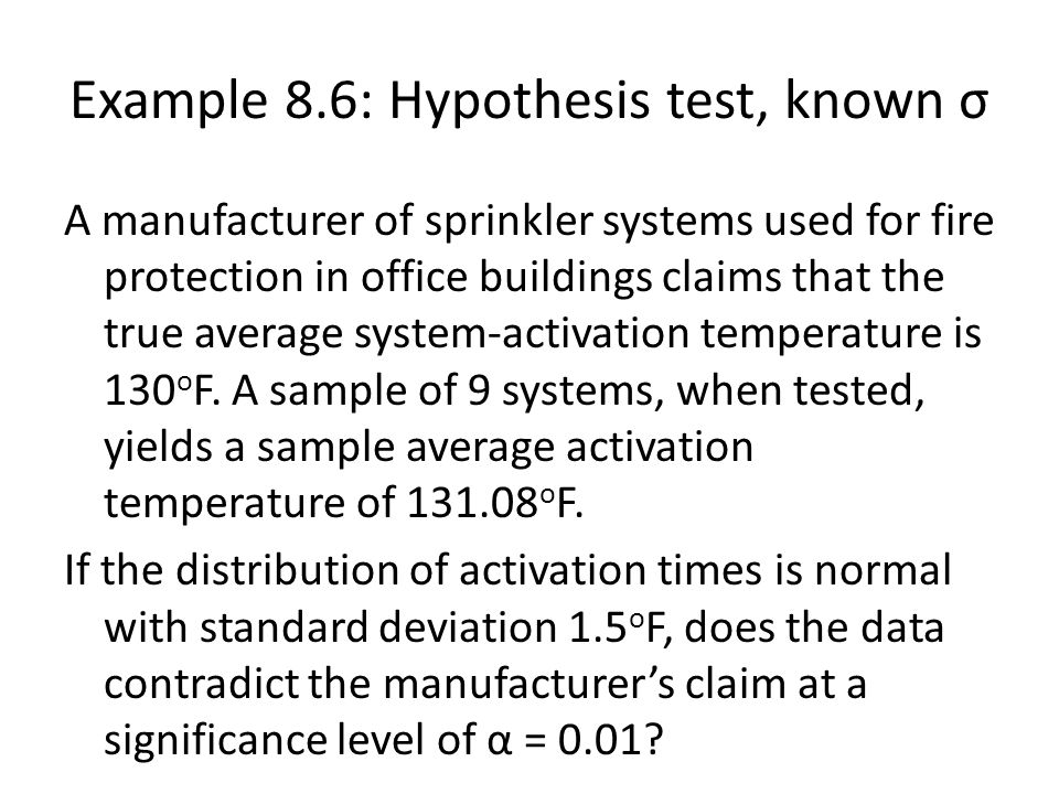Example 8.6: Hypothesis test, known σ A manufacturer of sprinkler systems used for fire protection in office buildings claims that the true average sy