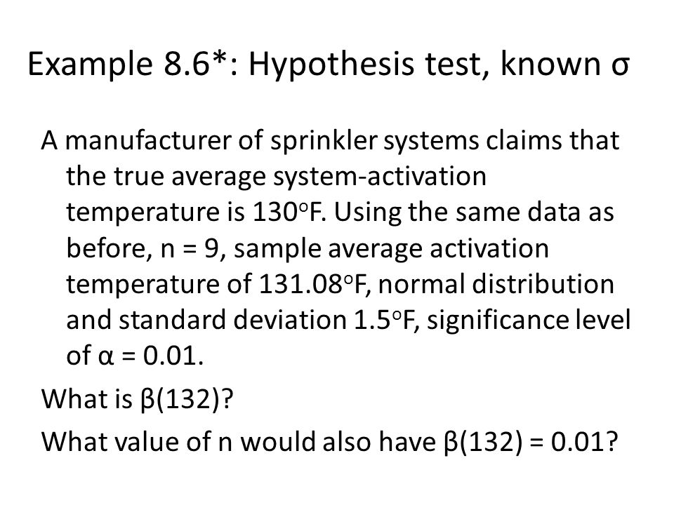 Example 8.6*: Hypothesis test, known σ A manufacturer of sprinkler systems claims that the true average system-activation temperature is 130 o F. Usin