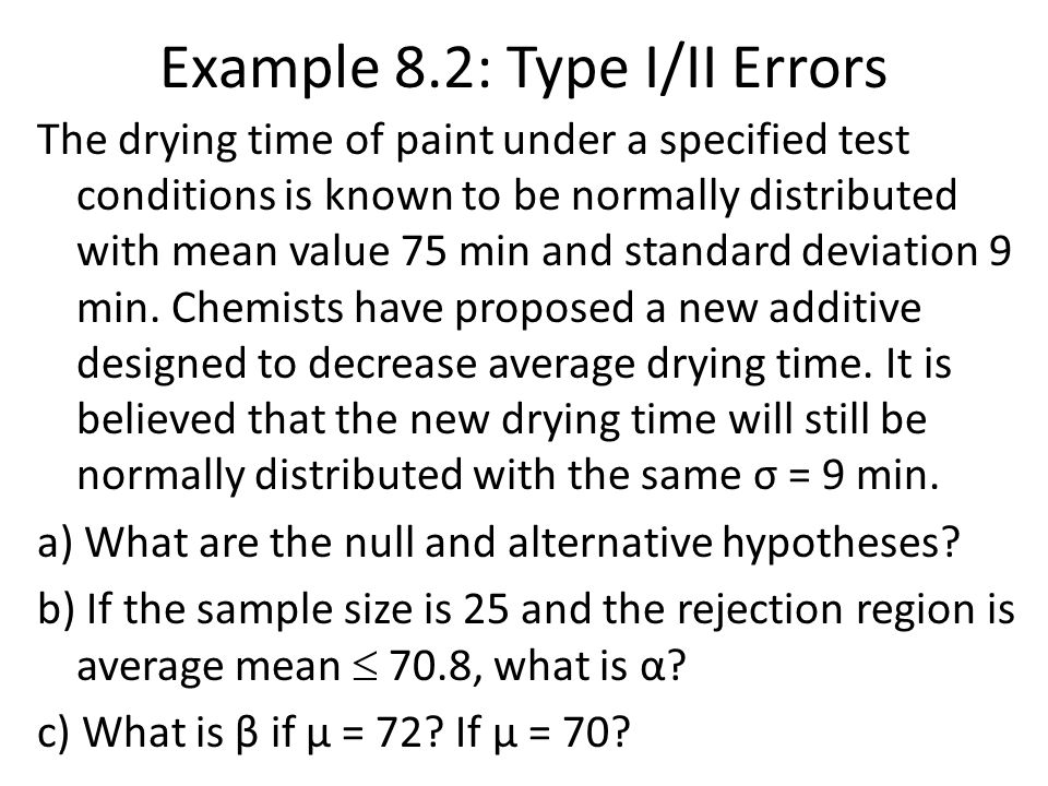 Example 8.2: Type I/II Errors The drying time of paint under a specified test conditions is known to be normally distributed with mean value 75 min an
