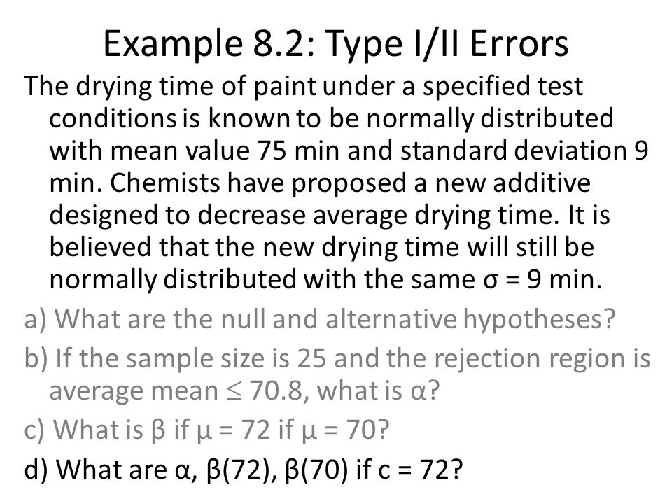 Case III: Summary Null hypothesis: H 0 : μ = μ 0 Test statistic: Alternative Hypothesis Rejection Region for Level α Test upper-tailedH a : μ > μ 0 t t α,n-1 lower-tailedH a : μ < μ 0 T -t α,n-1 two-tailedH a : μ μ 0 T t α/2,n-1 OR t -t α/2,n-1