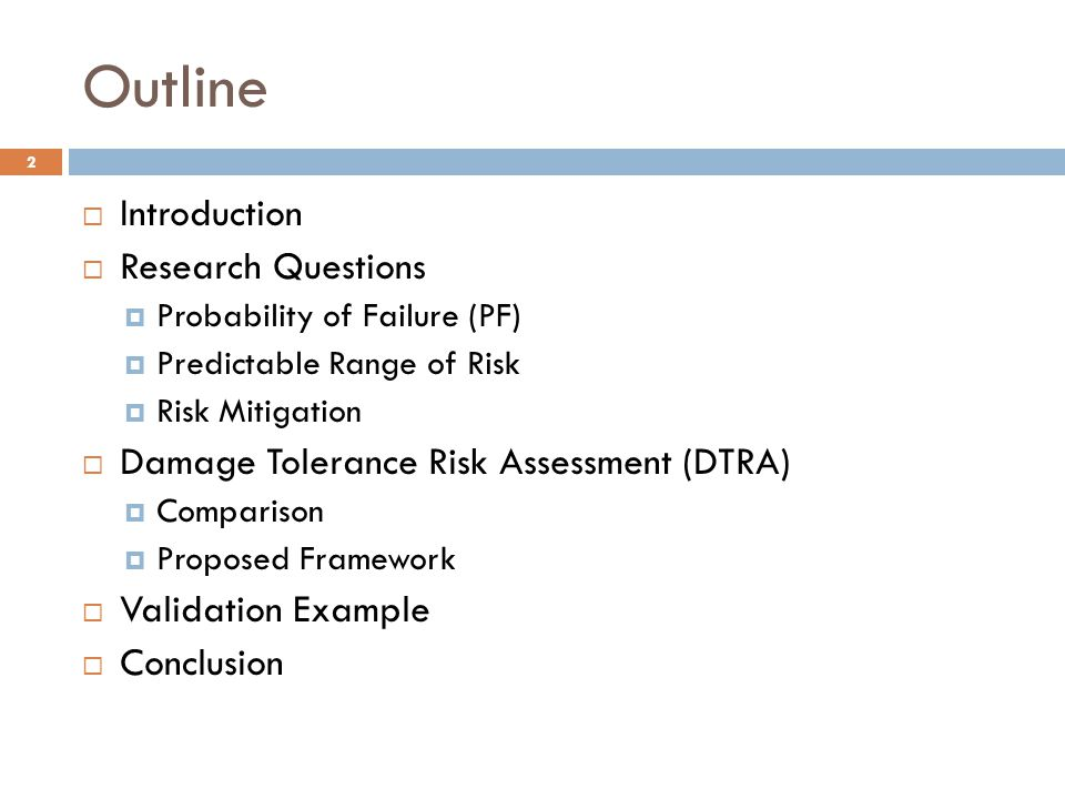 Outline Introduction Research Questions Probability of Failure (PF) Predictable Range of Risk Risk Mitigation Damage Tolerance Risk Assessment (DTRA)