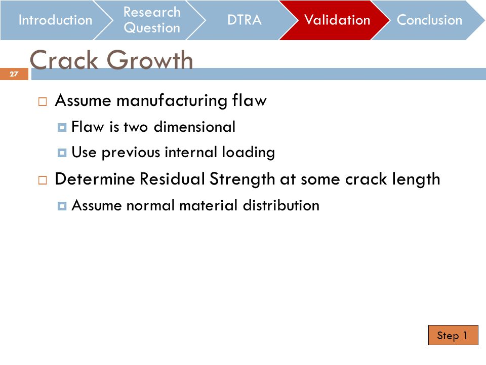 Crack Growth Assume manufacturing flaw Flaw is two dimensional Use previous internal loading Determine Residual Strength at some crack length Assume n