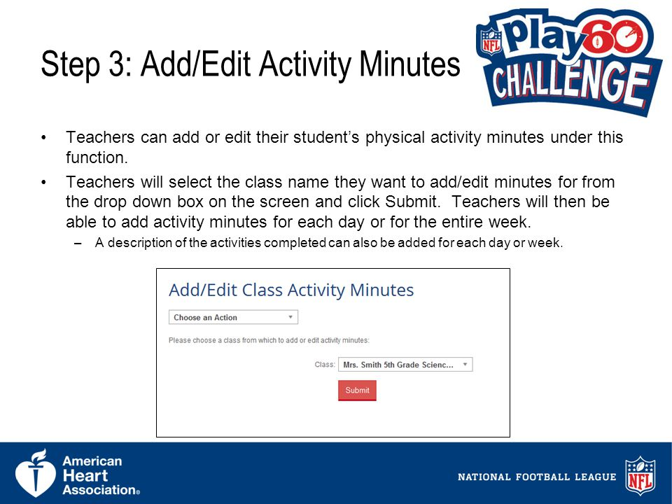 11 Step 3: Add/Edit Activity Minutes Teachers can add or edit their students physical activity minutes under this function.