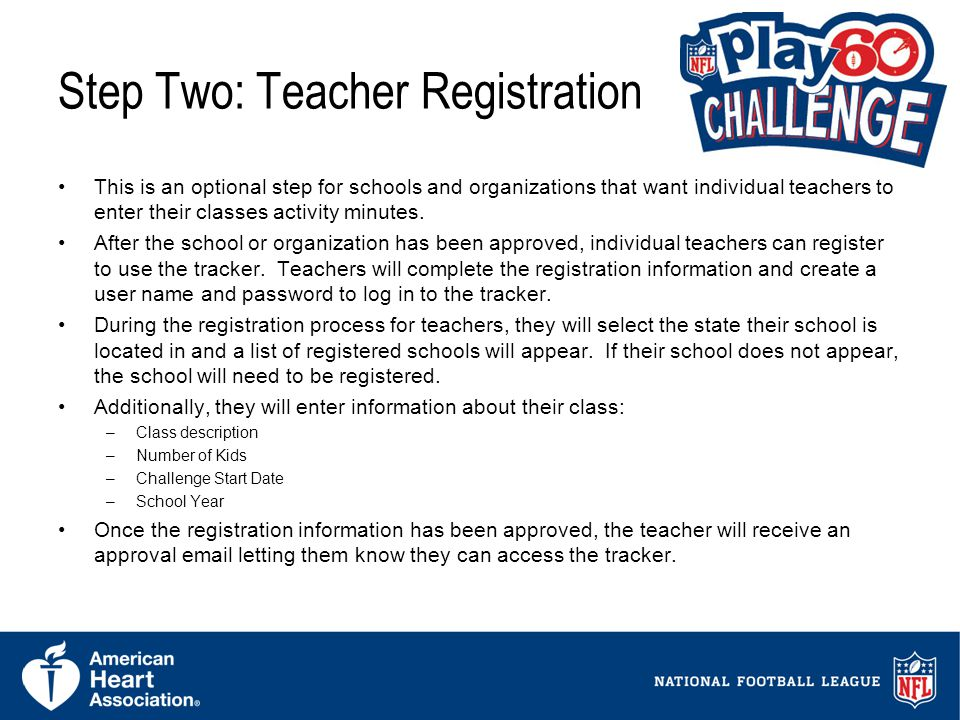 7 Step Two: Teacher Registration This is an optional step for schools and organizations that want individual teachers to enter their classes activity minutes.
