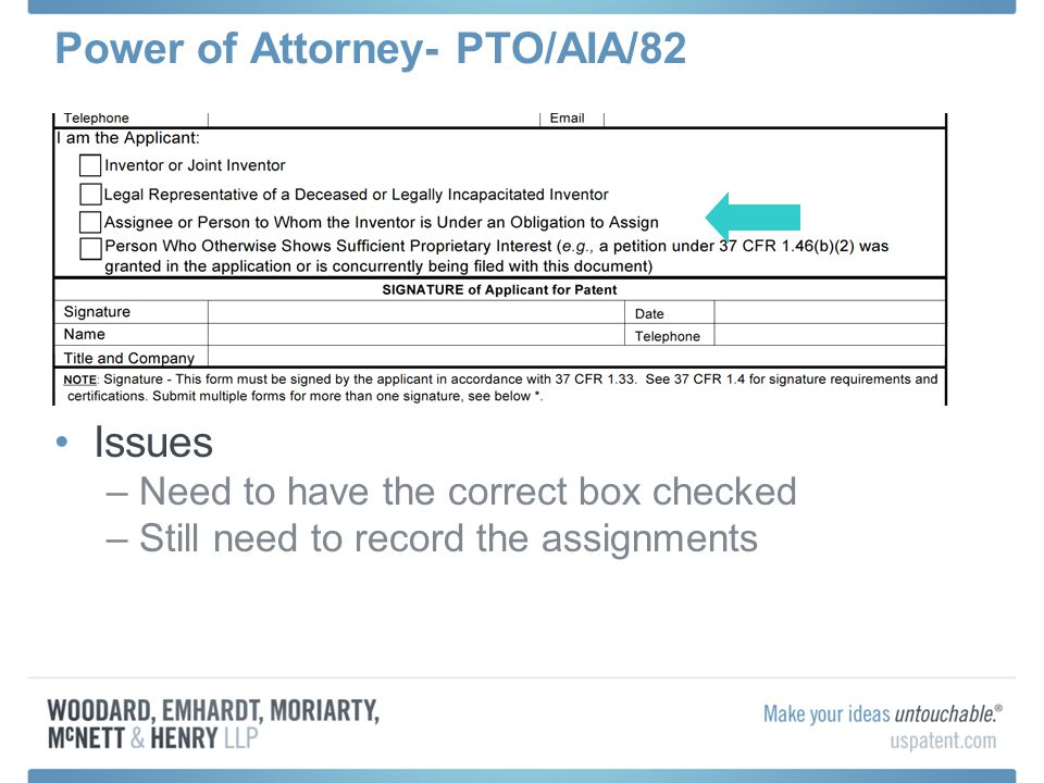Power of Attorney- PTO/AIA/82 When to Use PTO/AIA/82 Form (Way #2) –Want to establish Power of Attorney with the filing of the application- assignment