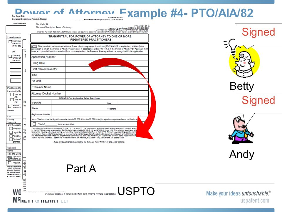 Power of Attorney Example #4- PTO/AIA/82 Andy Betty Signed Part B Betty Part B Andy Part B Signed Part B Part A USPTO