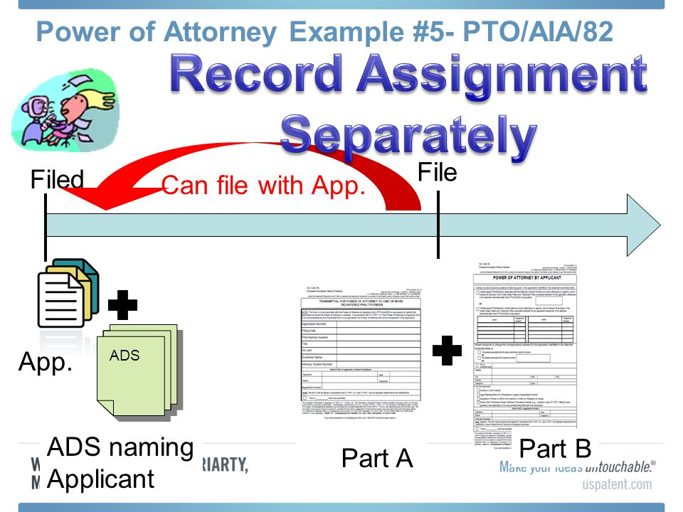 Power of Attorney Example #5- PTO/AIA/82 App. Filed File ADS ADS naming Applicant Can file with App. Part B Part A