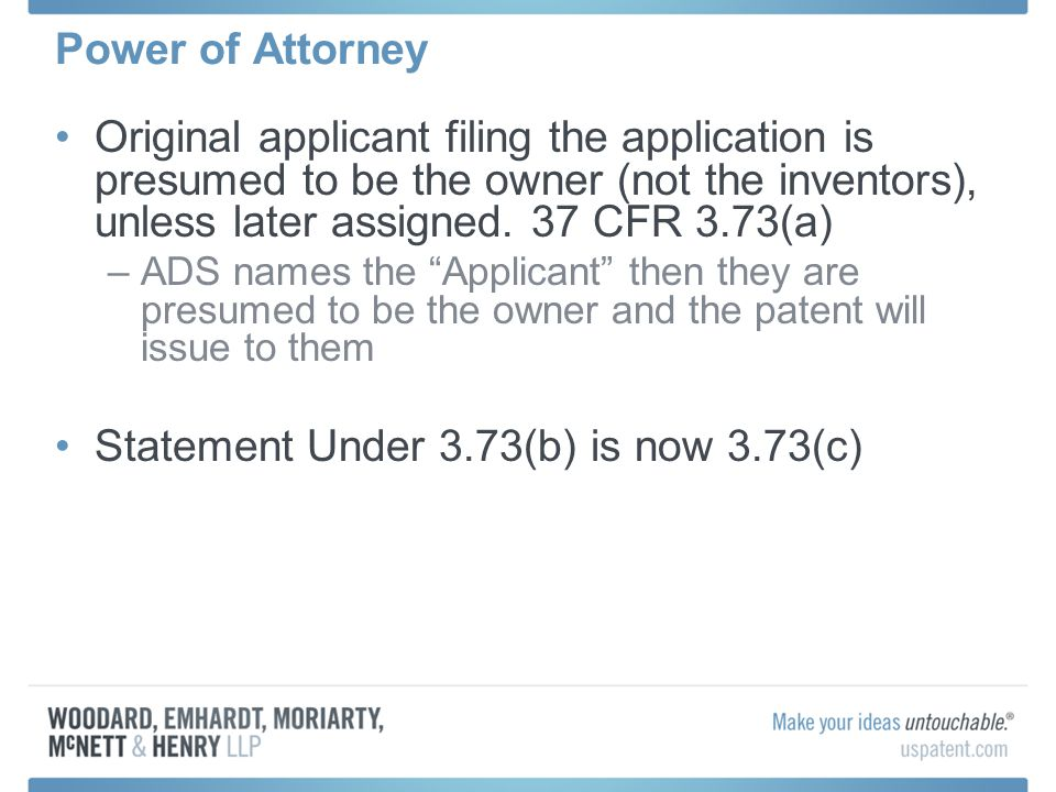 Power of Attorney Original applicant filing the application is presumed to be the owner (not the inventors), unless later assigned. 37 CFR 3.73(a) –AD