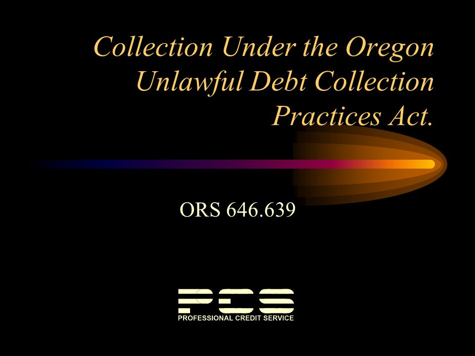 Collection Under the Oregon Unlawful Debt Collection Practices Act. ORS 646.639