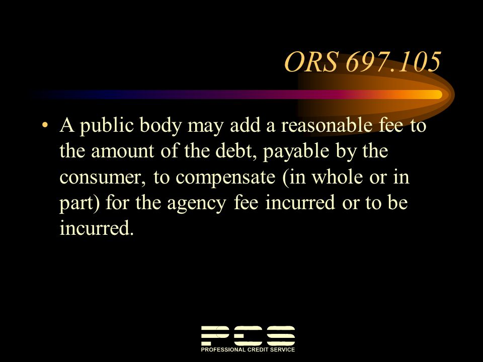 ORS 697.105 A public body may add a reasonable fee to the amount of the debt, payable by the consumer, to compensate (in whole or in part) for the age