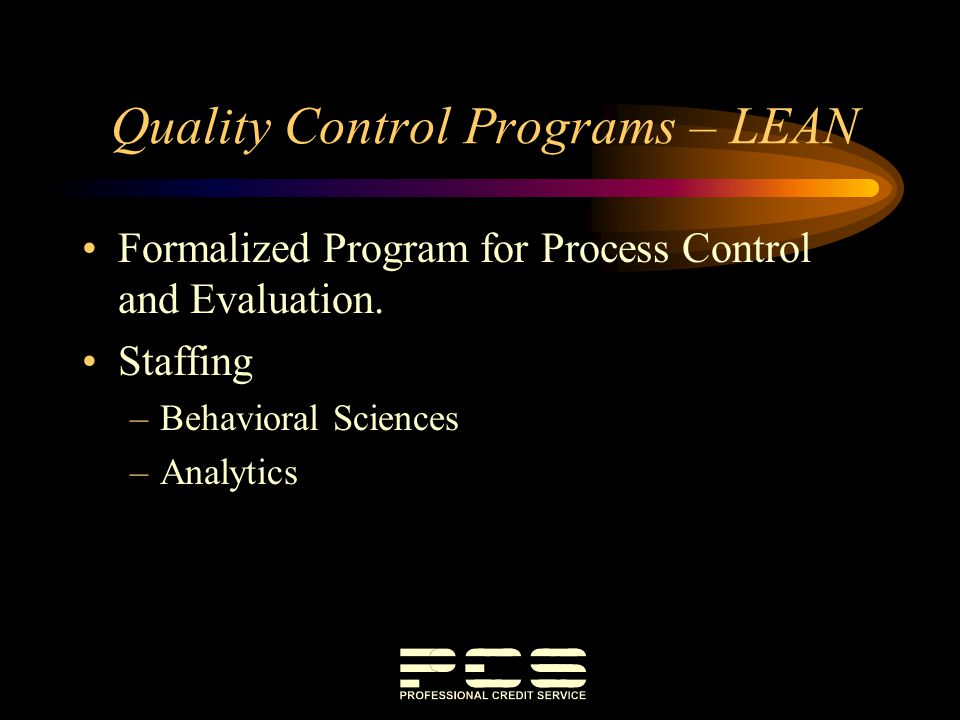 Quality Control Programs – LEAN Formalized Program for Process Control and Evaluation. Staffing –Behavioral Sciences –Analytics