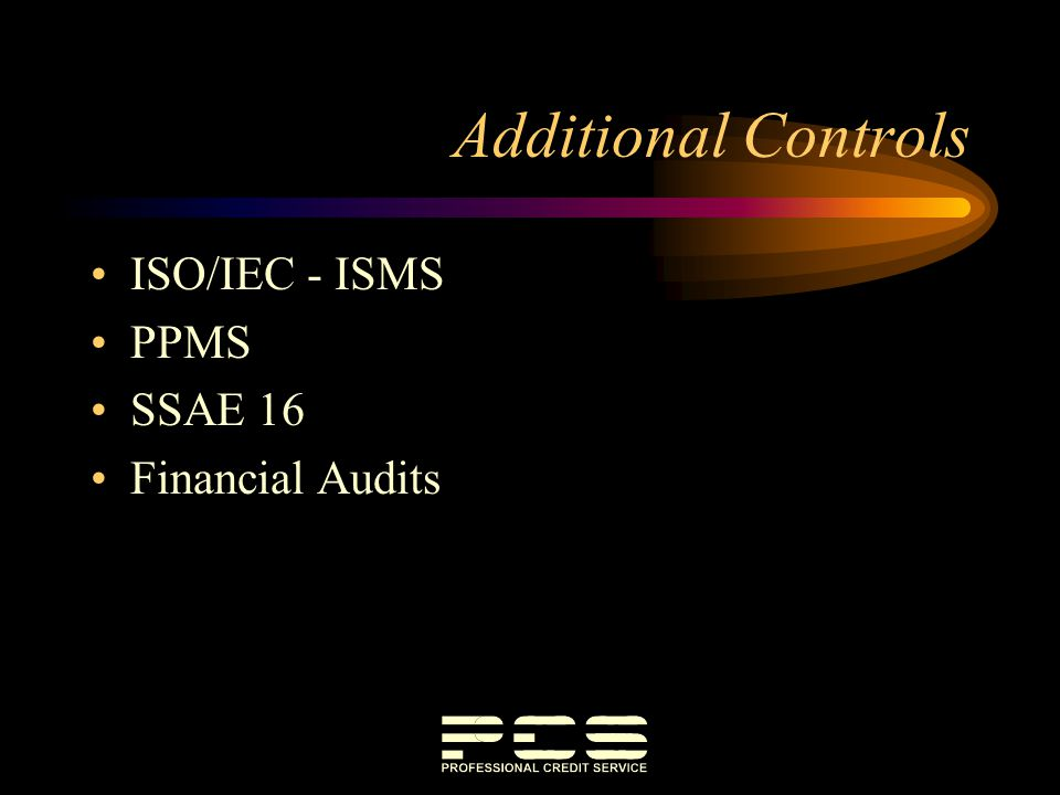 Additional Controls ISO/IEC - ISMS PPMS SSAE 16 Financial Audits