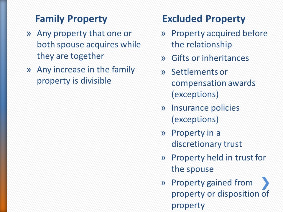 Family PropertyExcluded Property » Any property that one or both spouse acquires while they are together » Any increase in the family property is divi