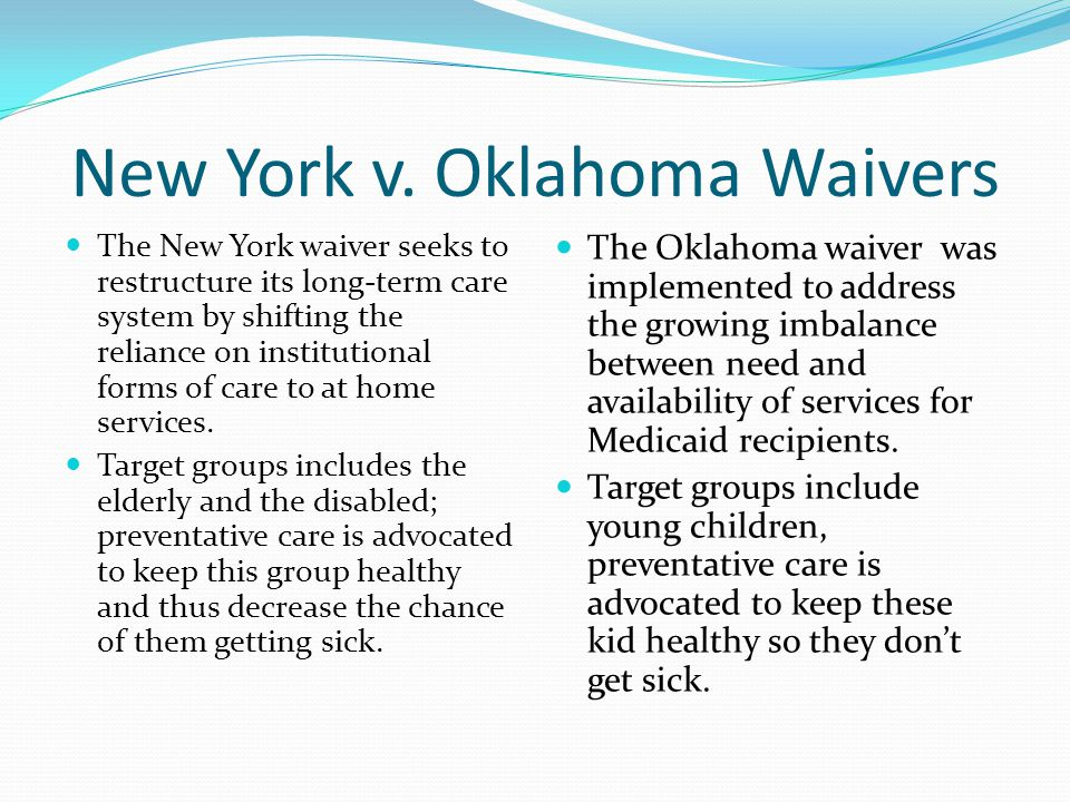 New York v. Oklahoma Waivers The New York waiver seeks to restructure its long-term care system by shifting the reliance on institutional forms of car
