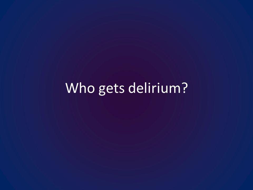 Who gets delirium