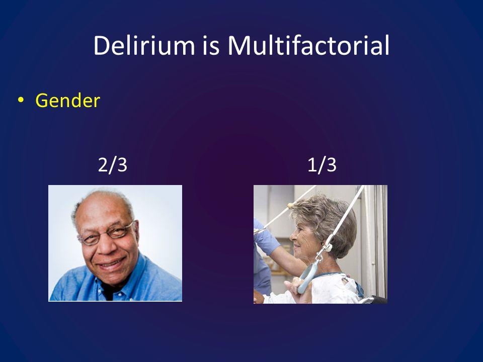 Delirium is Multifactorial Gender 2/31/3