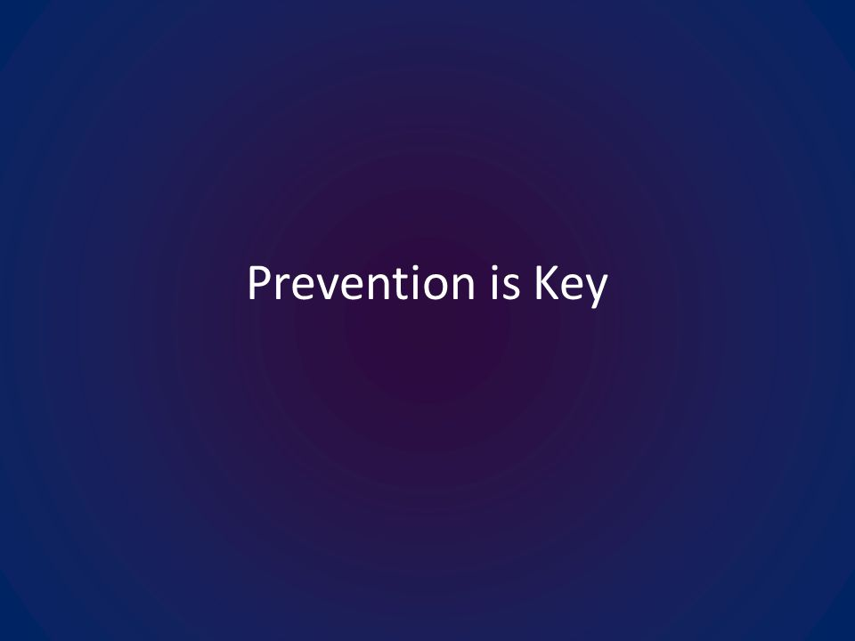 Prevention is Key