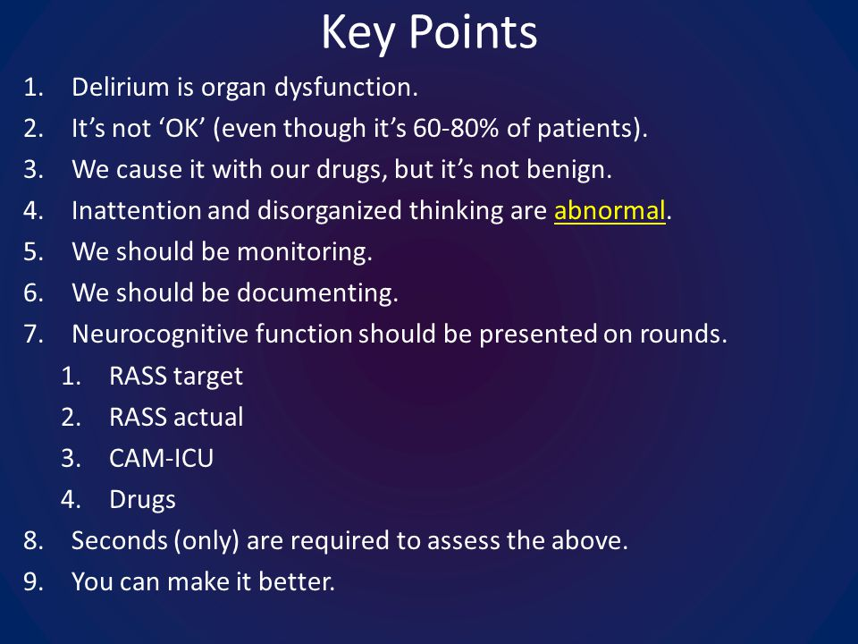 Key Points 1.Delirium is organ dysfunction. 2.Its not OK (even though its 60-80% of patients).